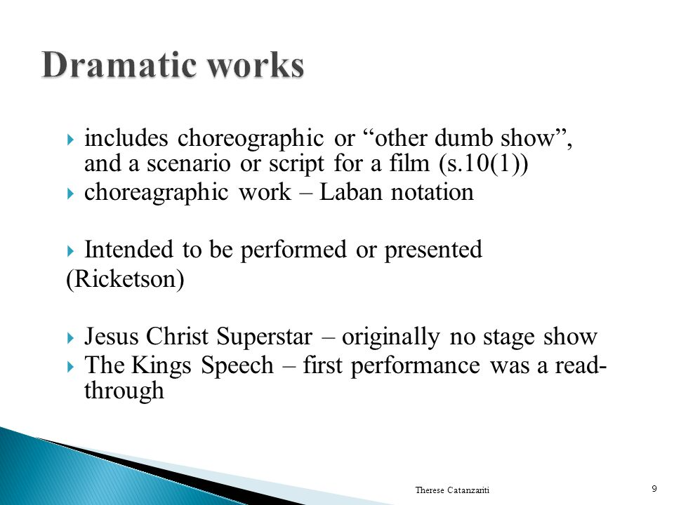 Dramatic works includes choreographic or other dumb show , and a scenario or script for a film (s.10(1))