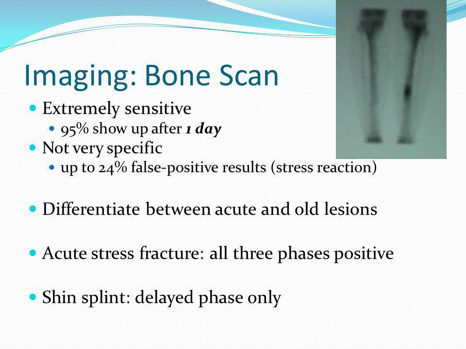 Imaging: Bone Scan Extremely sensitive