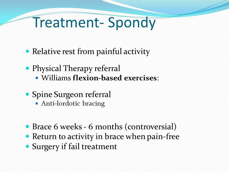 Treatment- Spondy Relative rest from painful activity