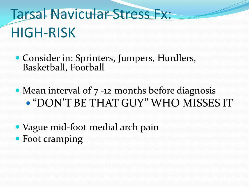 Tarsal Navicular Stress Fx: HIGH-RISK