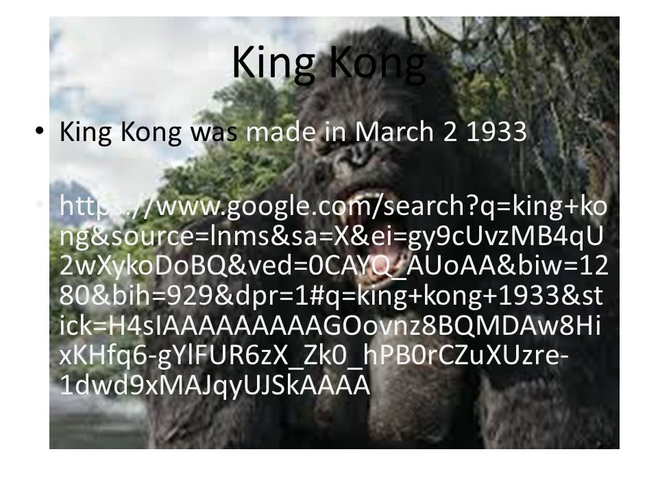 King Kong King Kong was made in March 2 1933