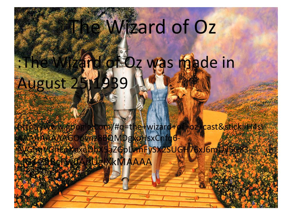 The Wizard of Oz :The Wizard of Oz was made in August 25,1939