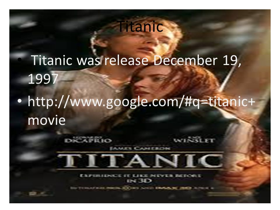 Titanic Titanic was release December 19, 1997