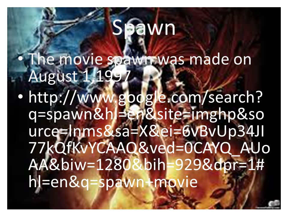 Spawn The movie spawn was made on August 1,1997