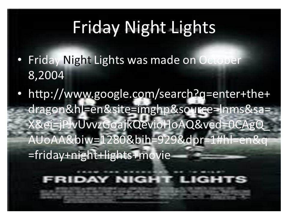 Friday Night Lights Friday Night Lights was made on October 8,2004
