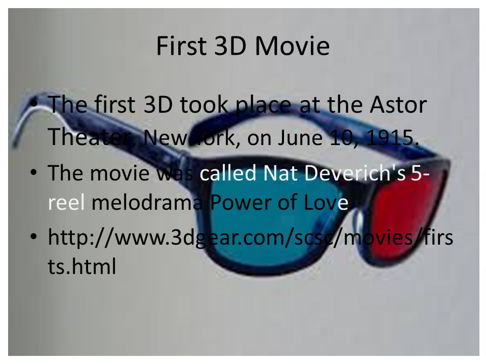 First 3D Movie The first 3D took place at the Astor Theater, New York, on June 10, 1915.
