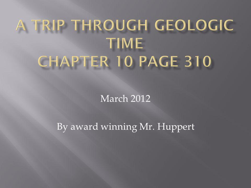A trip through geologic time Chapter 10 page 310