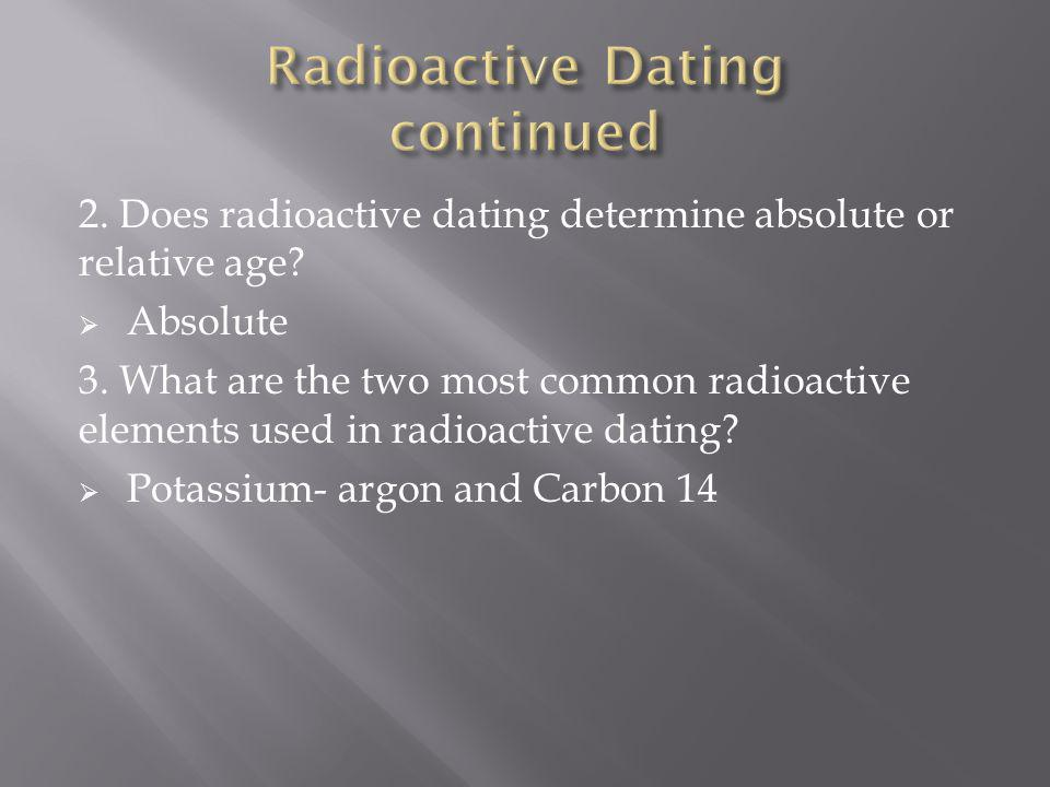 what element is used for radiometric dating K-ar dating 40k is the radioactive isotope of k, and makes up 0119% of natural k since k is one of the 10 most abundant elements in the earth's crust, the decay of 40k is important in dating rocks 40k decays in two ways: 40k → 40ca by β decay 89% of follows this branch but this scheme is not used.