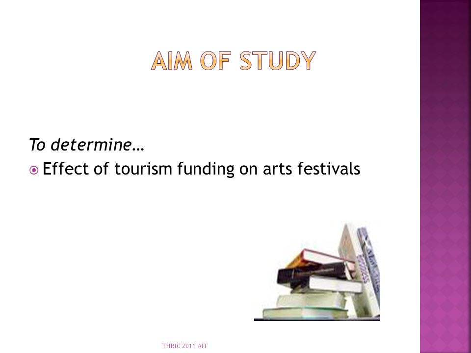Aim of Study To determine… Effect of tourism funding on arts festivals