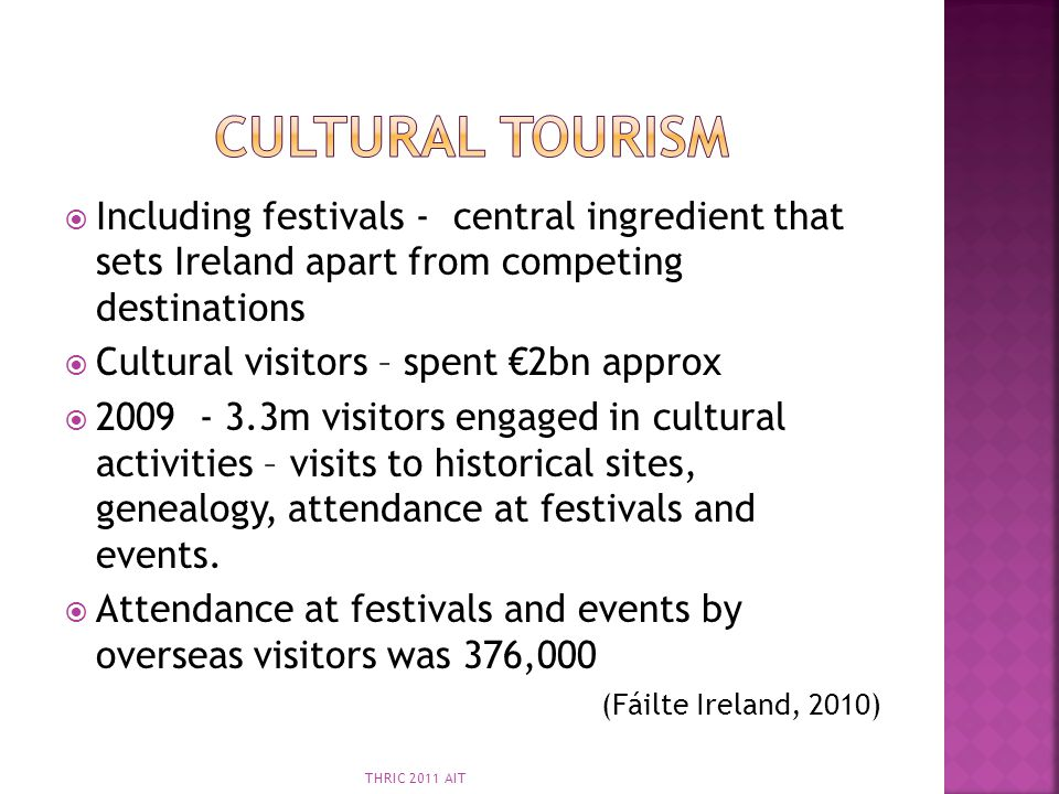 Cultural Tourism Including festivals - central ingredient that sets Ireland apart from competing destinations.