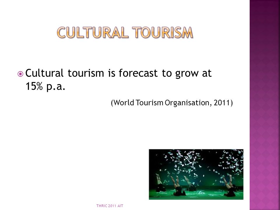 Cultural Tourism Cultural tourism is forecast to grow at 15% p.a.