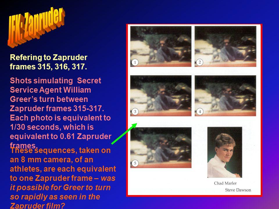 JFK: Zapruder Refering to Zapruder frames 315, 316, 317.