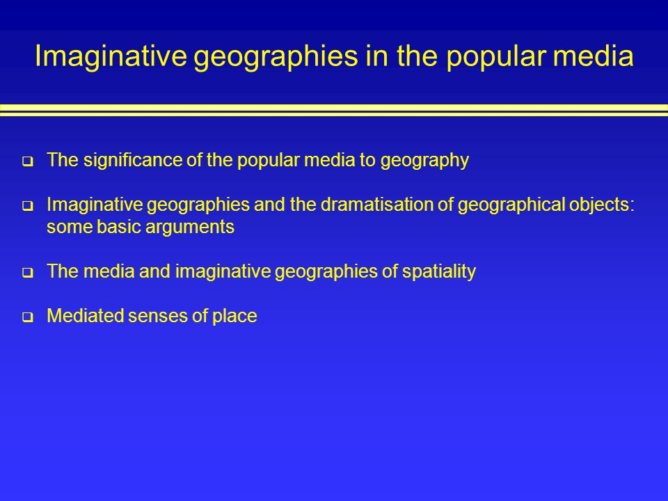 Imaginative geographies in the popular media
