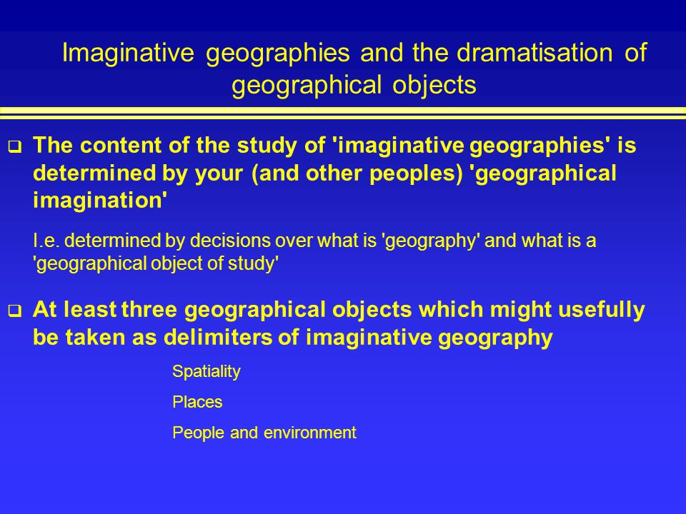 Imaginative geographies and the dramatisation of geographical objects