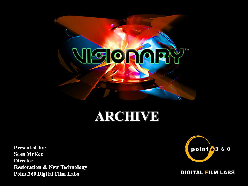 ARCHIVE Presented by: Sean McKee Director Restoration & New Technology