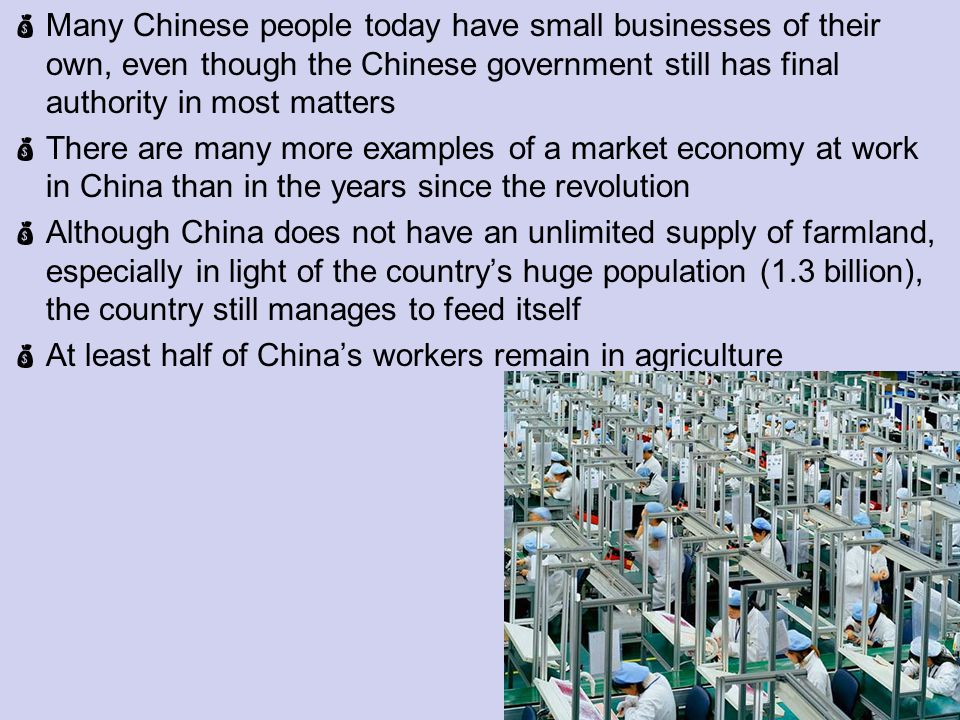 Many Chinese people today have small businesses of their own, even though the Chinese government still has final authority in most matters