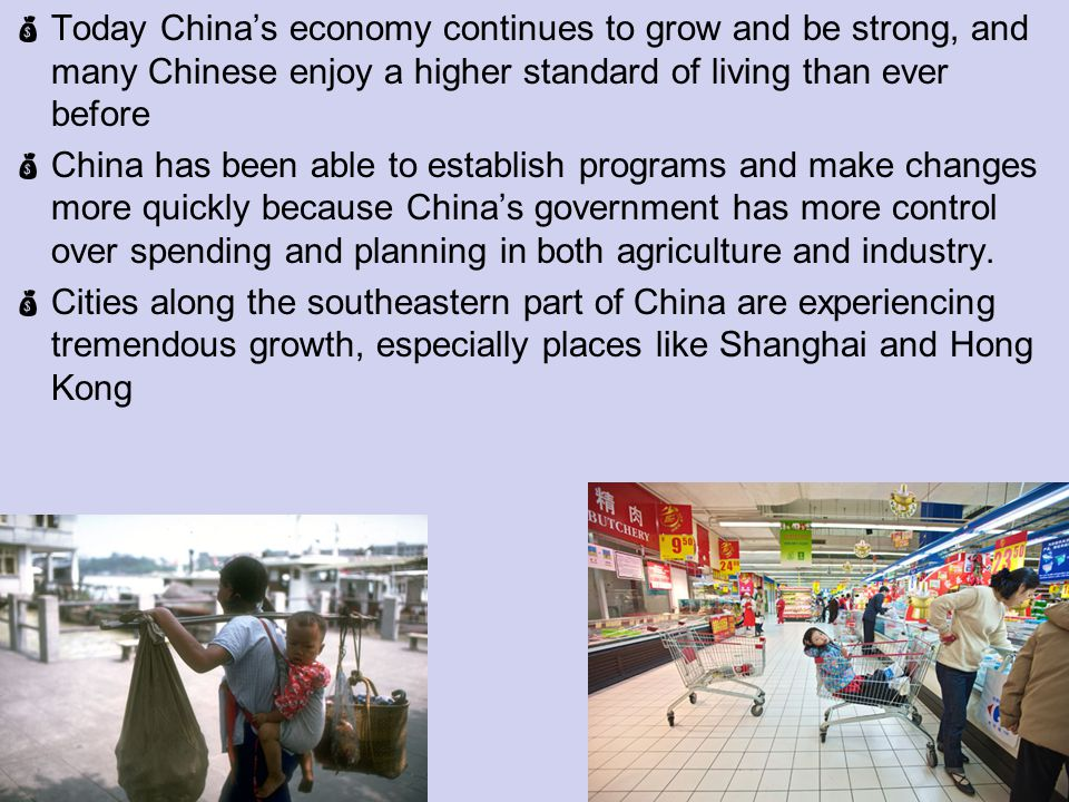Today China's economy continues to grow and be strong, and many Chinese enjoy a higher standard of living than ever before