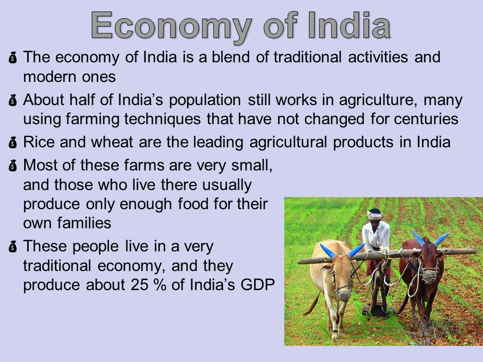Economy of India The economy of India is a blend of traditional activities and modern ones.