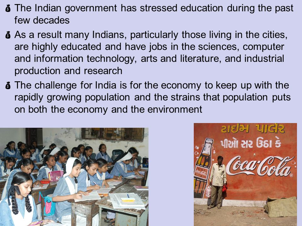 The Indian government has stressed education during the past few decades