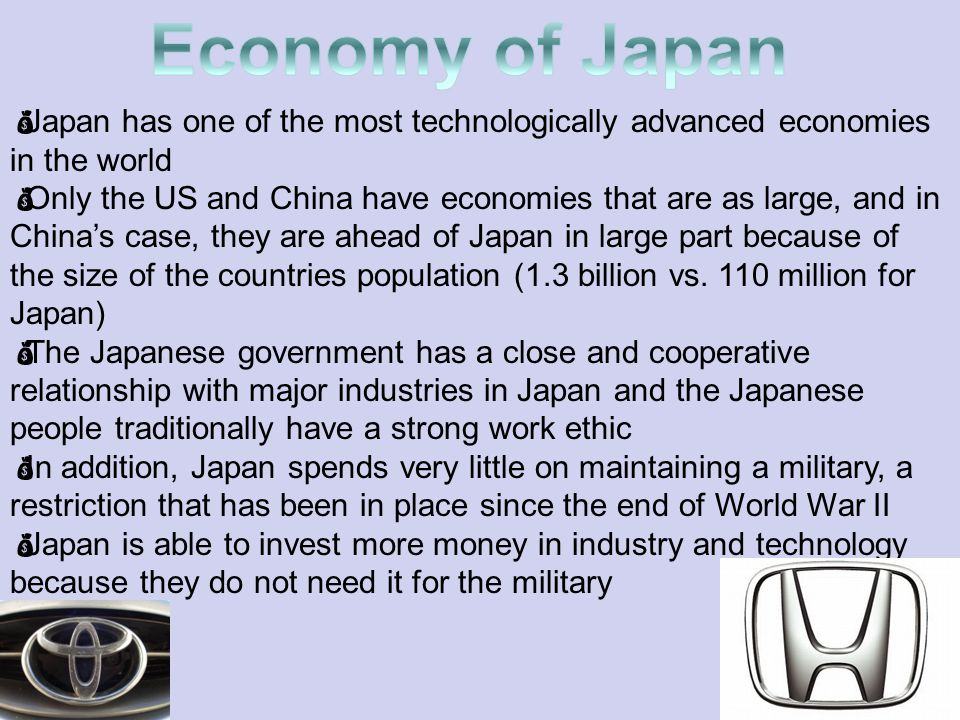 Economy of Japan Japan has one of the most technologically advanced economies in the world.