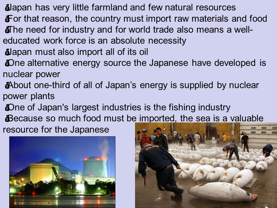 Japan has very little farmland and few natural resources