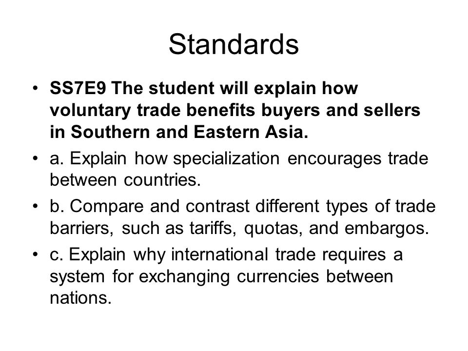 Standards SS7E9 The student will explain how voluntary trade benefits buyers and sellers in Southern and Eastern Asia.