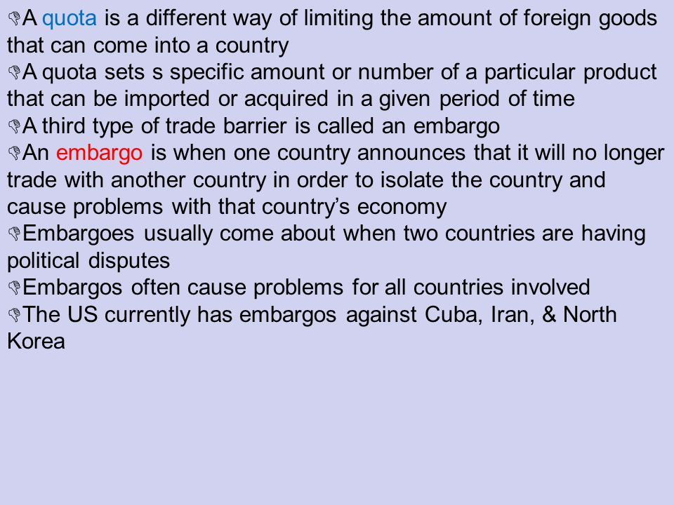 A quota is a different way of limiting the amount of foreign goods that can come into a country