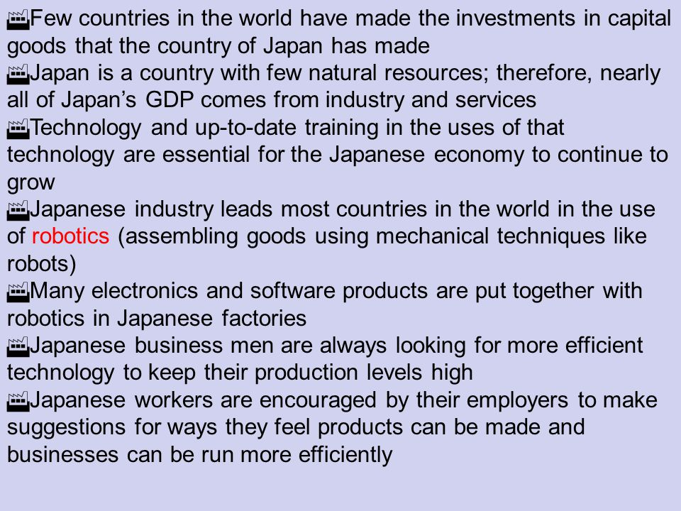 Few countries in the world have made the investments in capital goods that the country of Japan has made