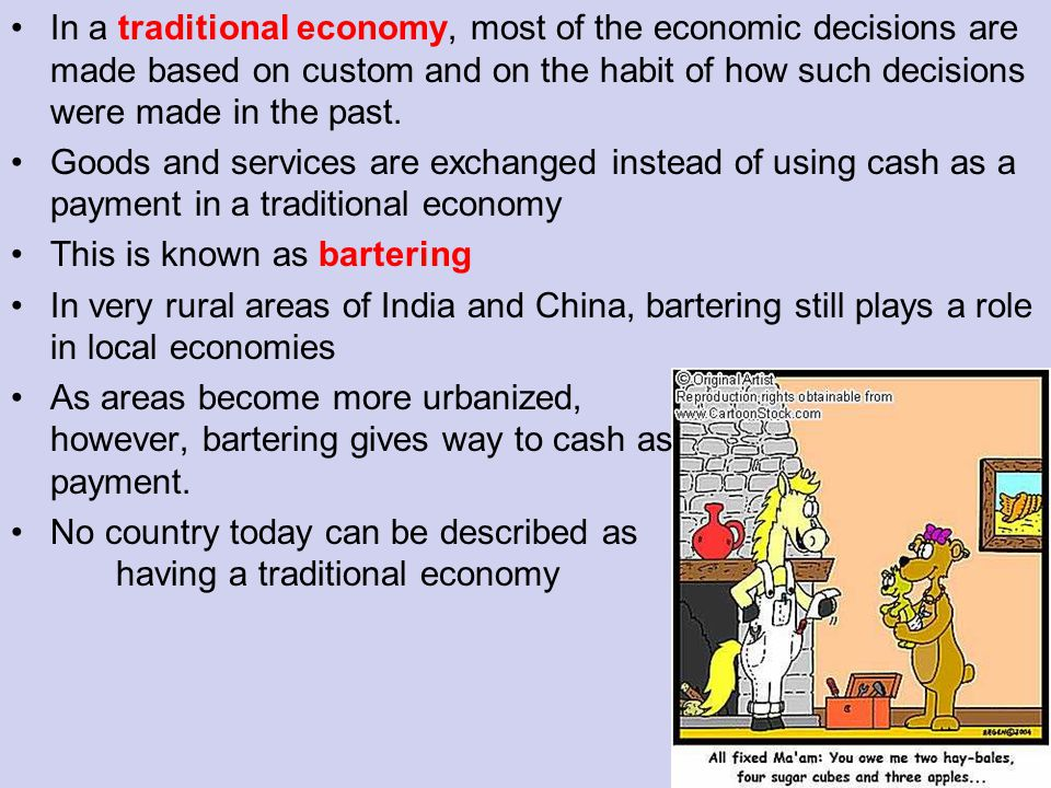 In a traditional economy, most of the economic decisions are made based on custom and on the habit of how such decisions were made in the past.