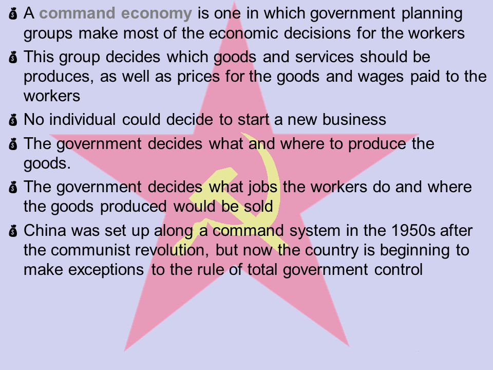 A command economy is one in which government planning groups make most of the economic decisions for the workers