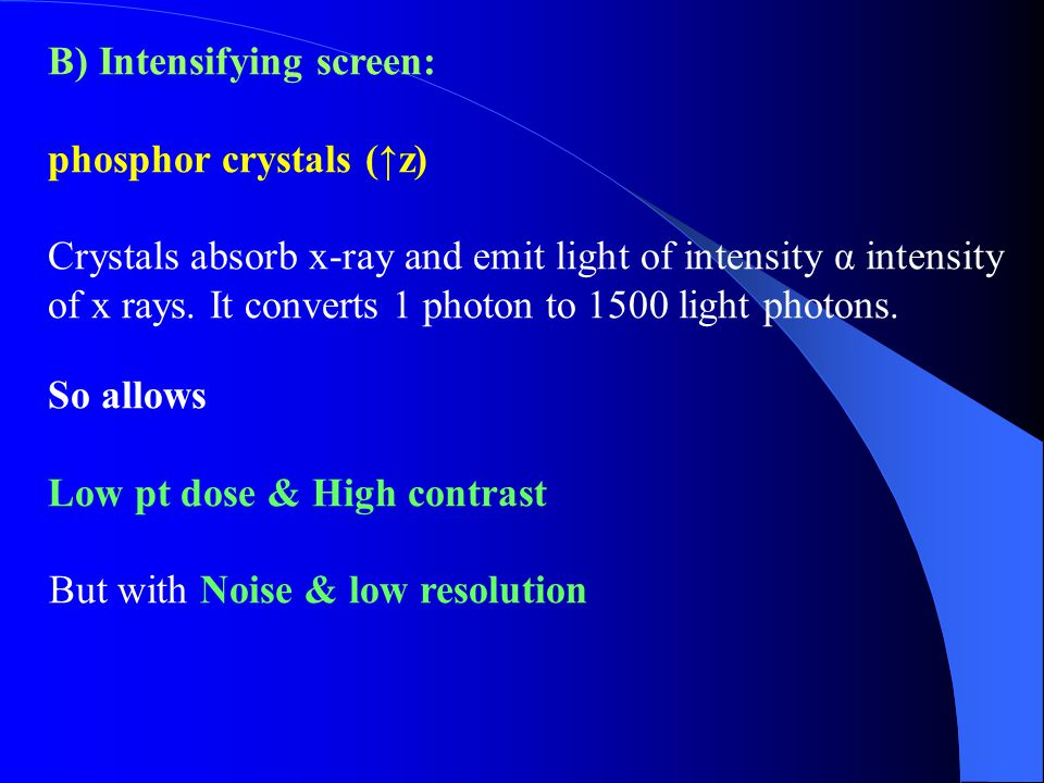 B) Intensifying screen: phosphor crystals (↑z)