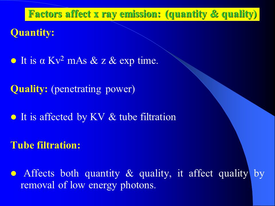 Factors affect x ray emission: (quantity & quality)