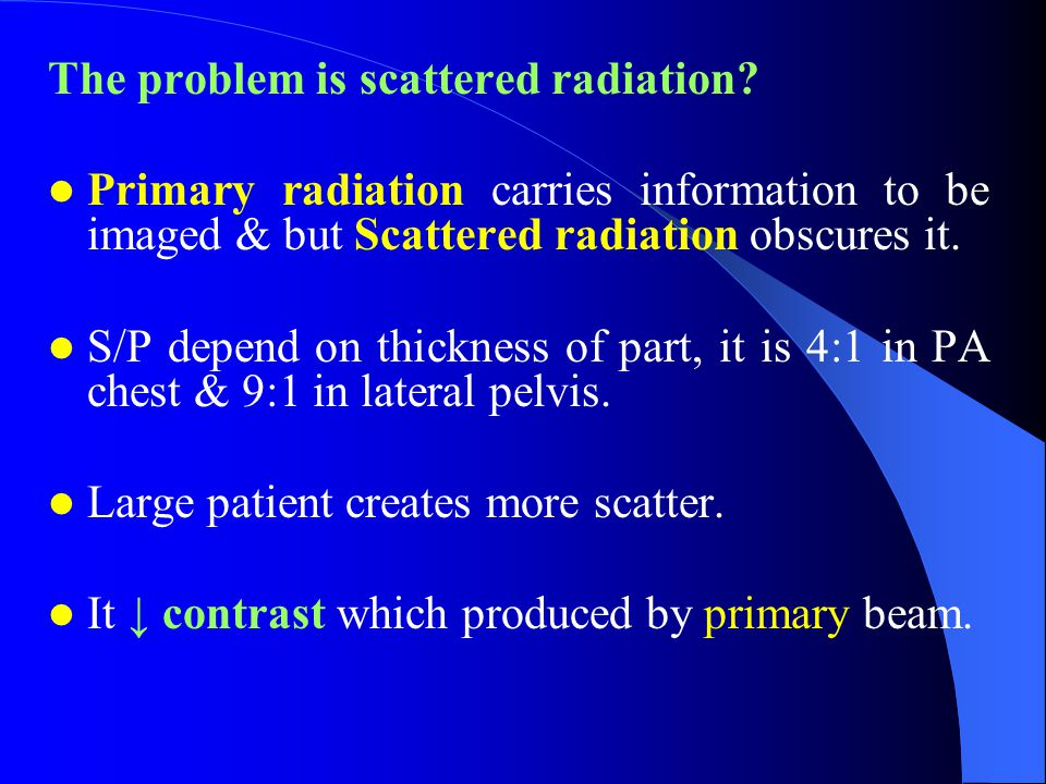 The problem is scattered radiation