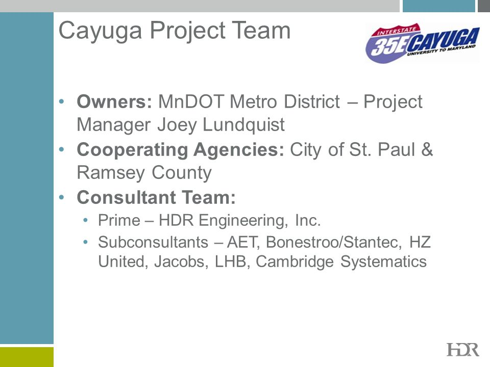 Cayuga Project Team Owners: MnDOT Metro District – Project Manager Joey Lundquist. Cooperating Agencies: City of St. Paul & Ramsey County.