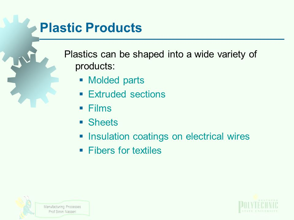 Plastic Products Plastics can be shaped into a wide variety of products: Molded parts. Extruded sections.