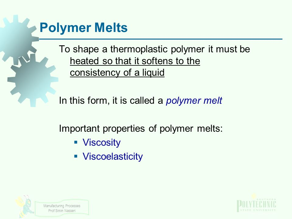 Polymer Melts To shape a thermoplastic polymer it must be heated so that it softens to the consistency of a liquid.
