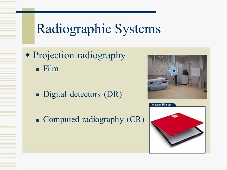Radiographic Systems Projection radiography Film