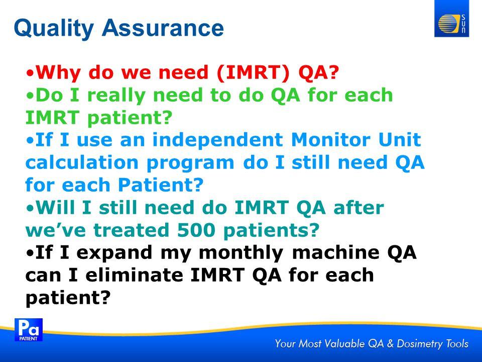Quality Assurance Why do we need (IMRT) QA