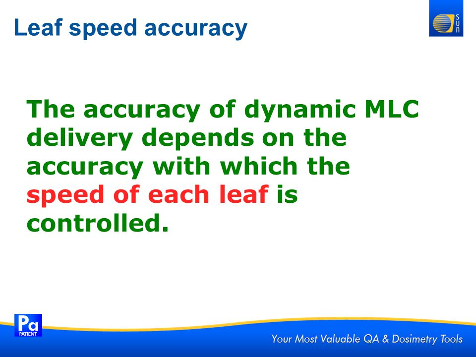 Leaf speed accuracy The accuracy of dynamic MLC delivery depends on the accuracy with which the.