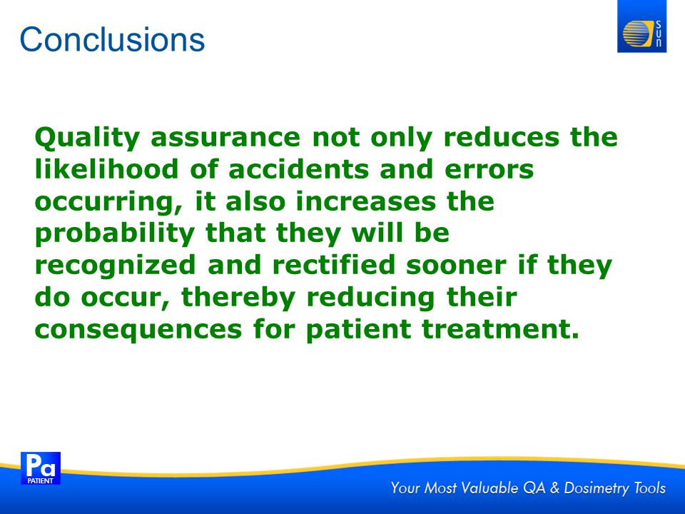 Conclusions Quality assurance not only reduces the likelihood of accidents and errors.