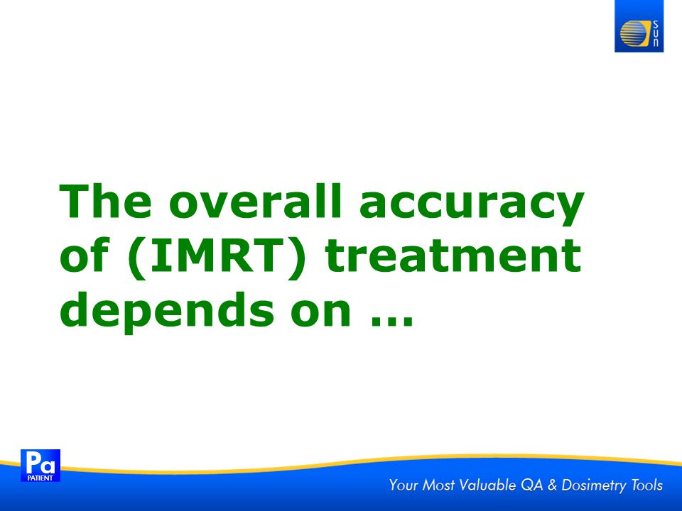 The overall accuracy of (IMRT) treatment depends on …