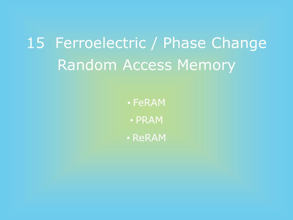15 Ferroelectric / Phase Change Random Access Memory
