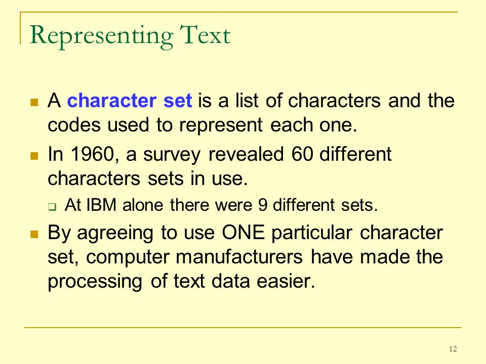Representing Text A character set is a list of characters and the codes used to represent each one.