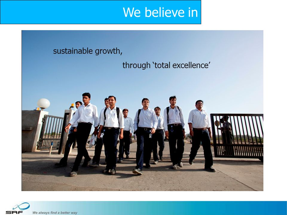 We believe in sustainable growth, through 'total excellence' 30