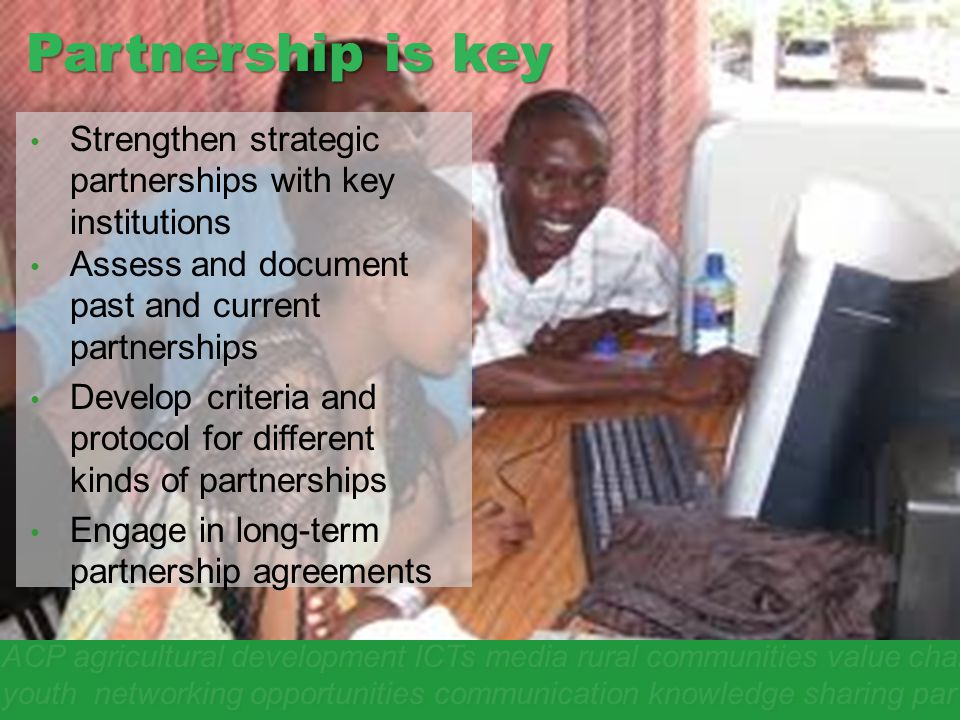 Partnership is key Strengthen strategic partnerships with key institutions. Assess and document past and current partnerships.