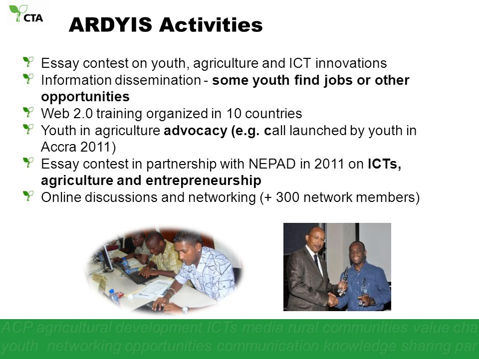 ARDYIS Activities Essay contest on youth, agriculture and ICT innovations. Information dissemination - some youth find jobs or other opportunities.