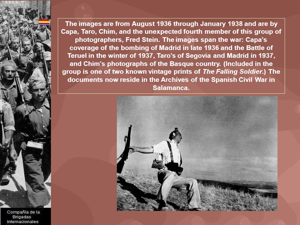 The images are from August 1936 through January 1938 and are by Capa, Taro, Chim, and the unexpected fourth member of this group of photographers, Fred Stein.