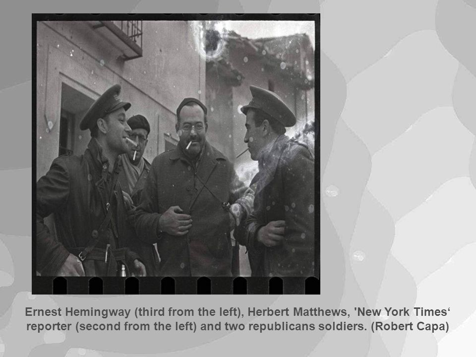 Ernest Hemingway (third from the left), Herbert Matthews, New York Times' reporter (second from the left) and two republicans soldiers.