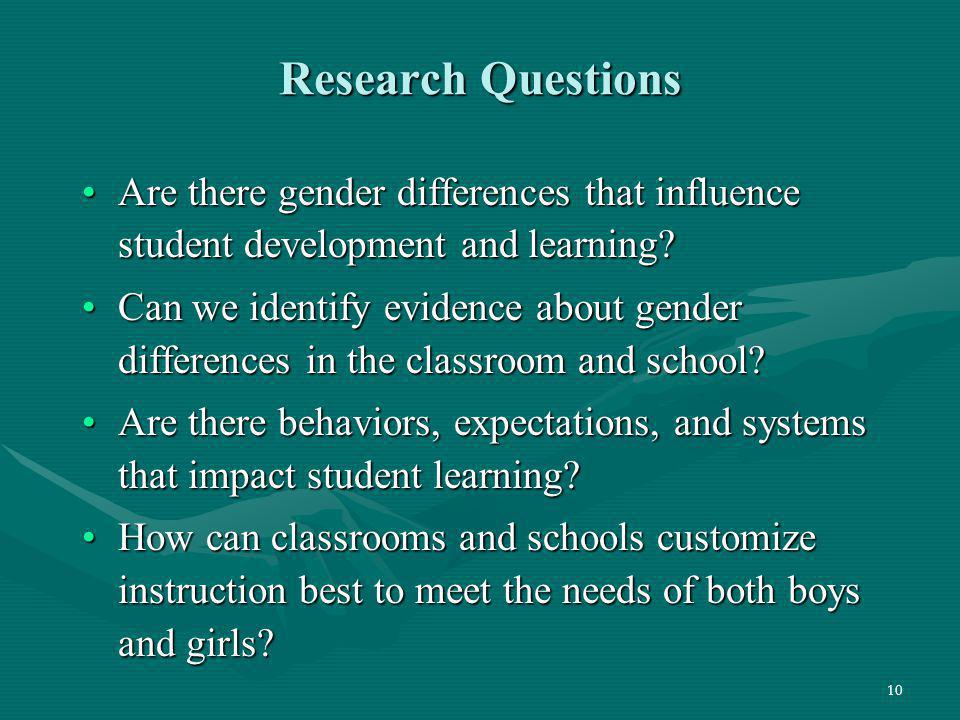 Research Questions Are there gender differences that influence student development and learning