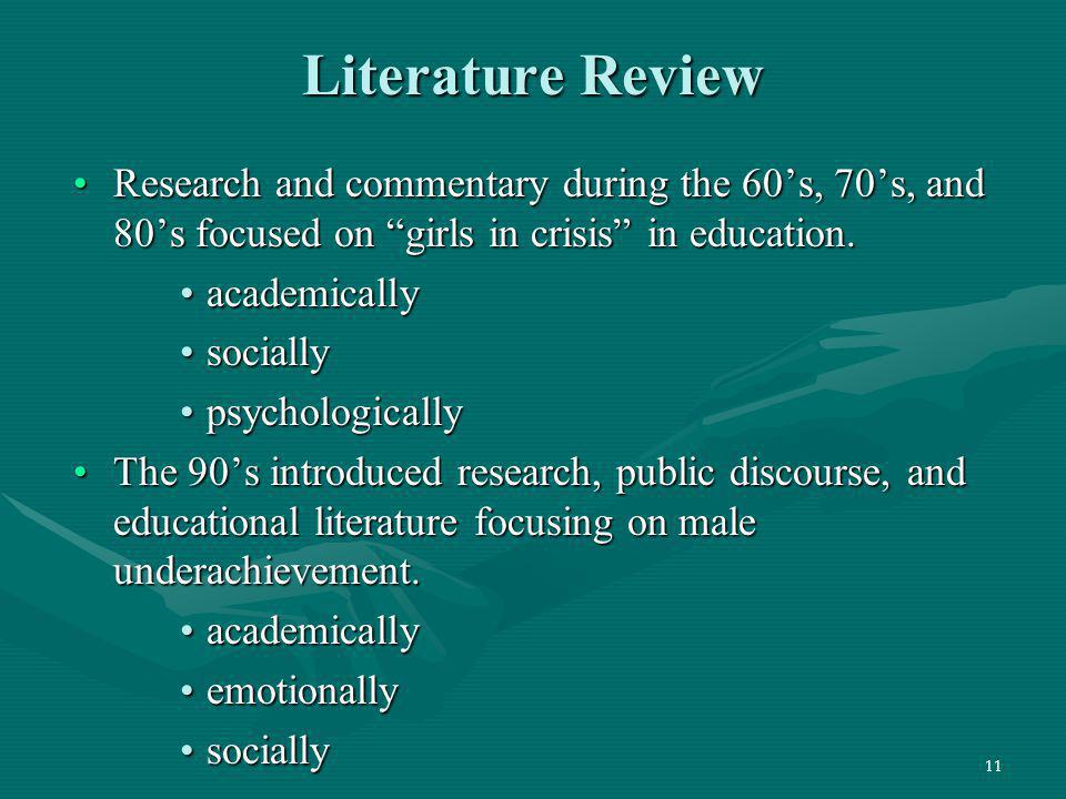 Literature Review Research and commentary during the 60's, 70's, and 80's focused on girls in crisis in education.